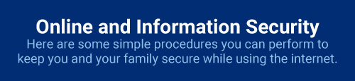Simple procedures you can perform to keep you and your family secure while using the Internet