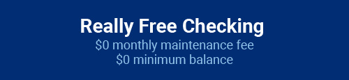 Really Free Checking: $0 monthly maintenance fee, $0 minimum balance