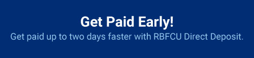 Get paid up to two days early with RBFCU Direct Deposit