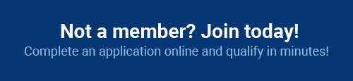 Not a member? Join today! Complete an application online and become a member in minutes.