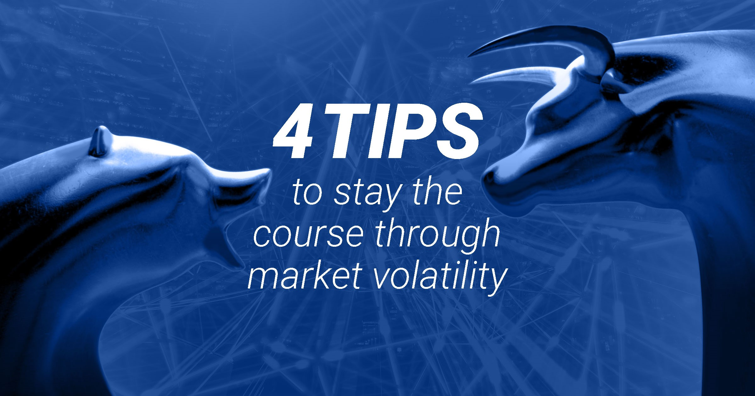 4TipstoStaytheCoursethroughMarketVolatility