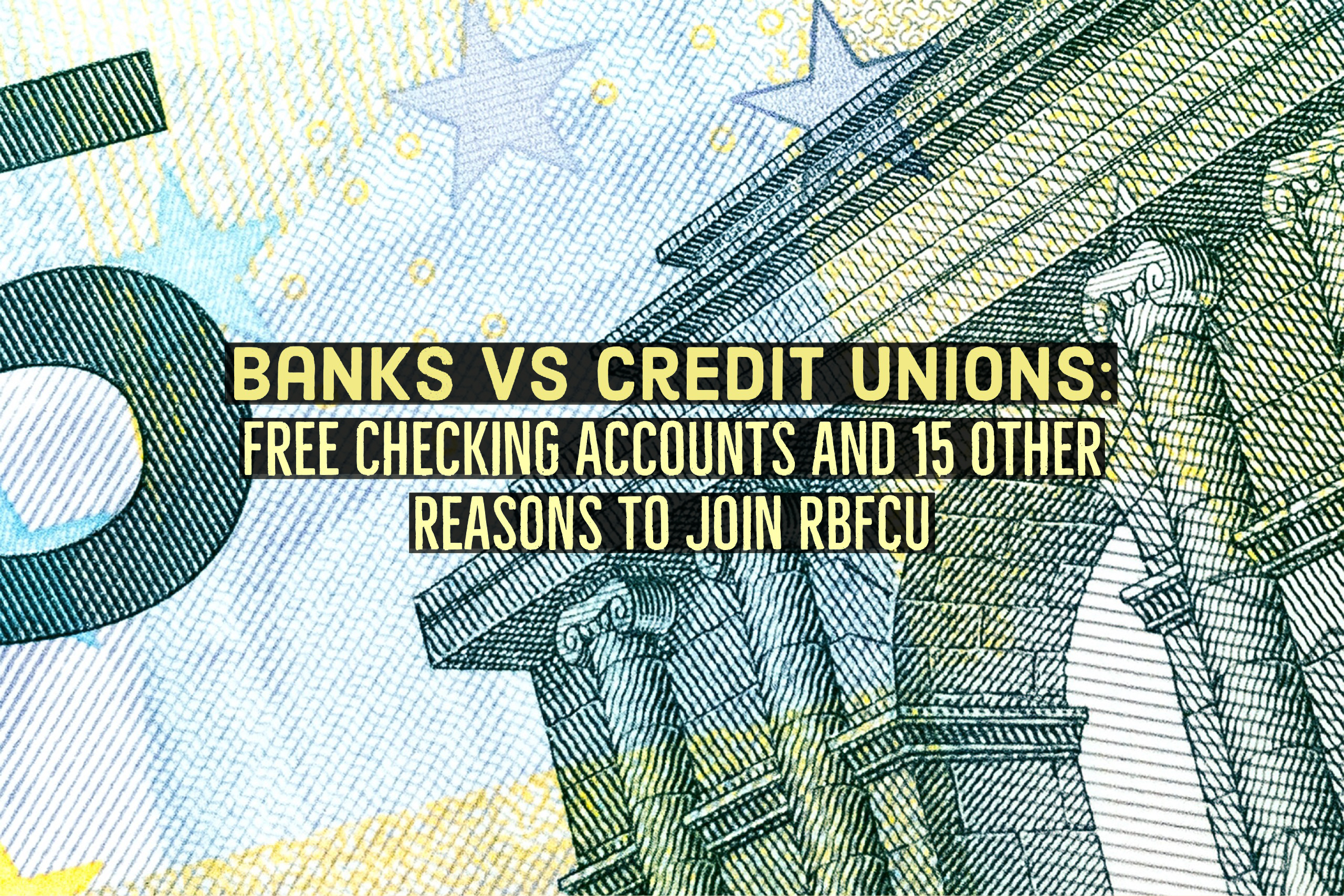 BanksvsCreditUnionsFreeCheckingand15OtherReasonstoJoinRBFCU