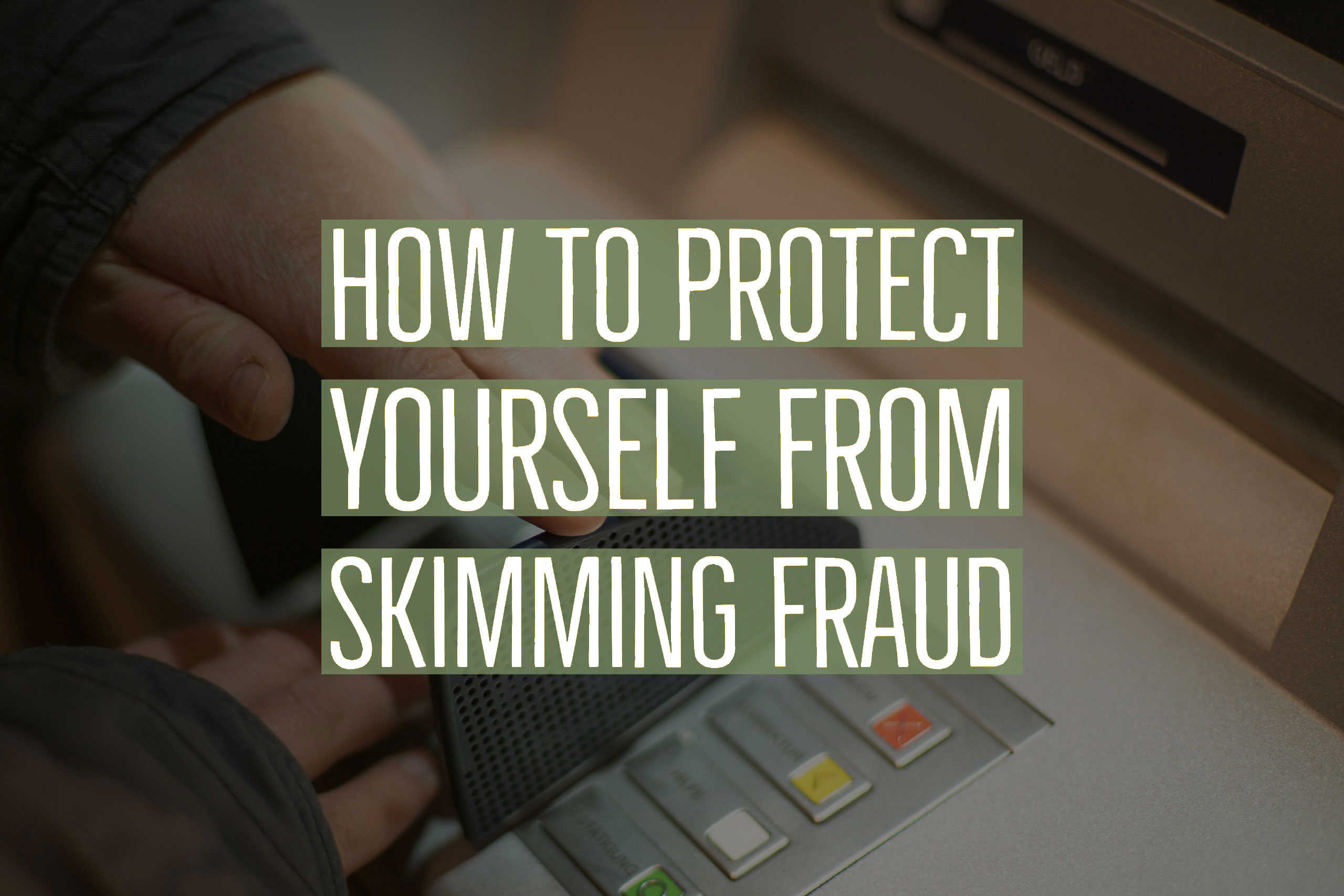 HowtoProtectYourselffromSkimmingFraud